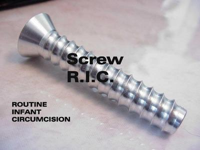 "A  satire full color photo of a  small screw with the words over it stating "" Screw R.I.C. "" and in the lower left hand corner the words "" Routine Infant Circumcision """